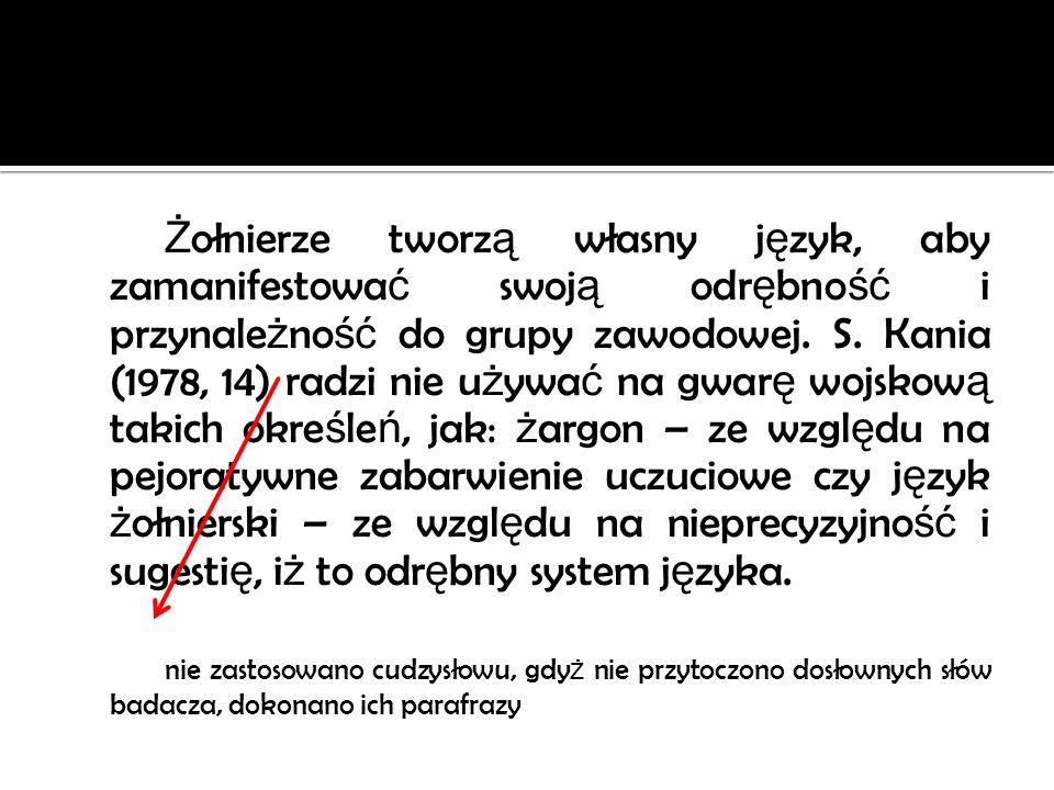 Ż ołnierze tworz ą własny j ę zyk, aby zamanifestowa ć swoj ą odr ę bno ść i przynale ż no ść do grupy zawodowej. S. Kania (1978, 14) radzi nie u ż yw