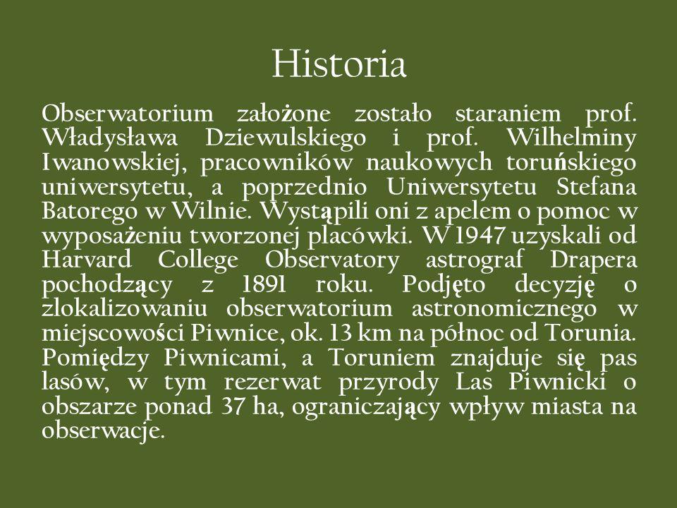 Historia Obserwatorium zało ż one zostało staraniem prof. Władysława Dziewulskiego i prof. Wilhelminy Iwanowskiej, pracowników naukowych toru ń skiego