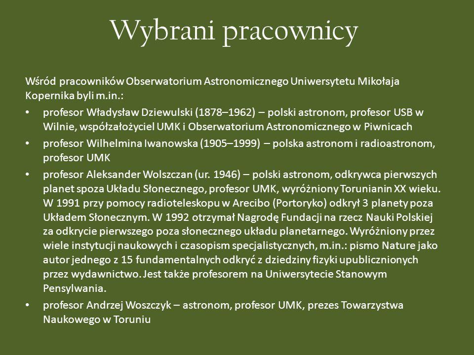Wybrani pracownicy Wśród pracowników Obserwatorium Astronomicznego Uniwersytetu Mikołaja Kopernika byli m.in.: profesor Władysław Dziewulski (1878–196