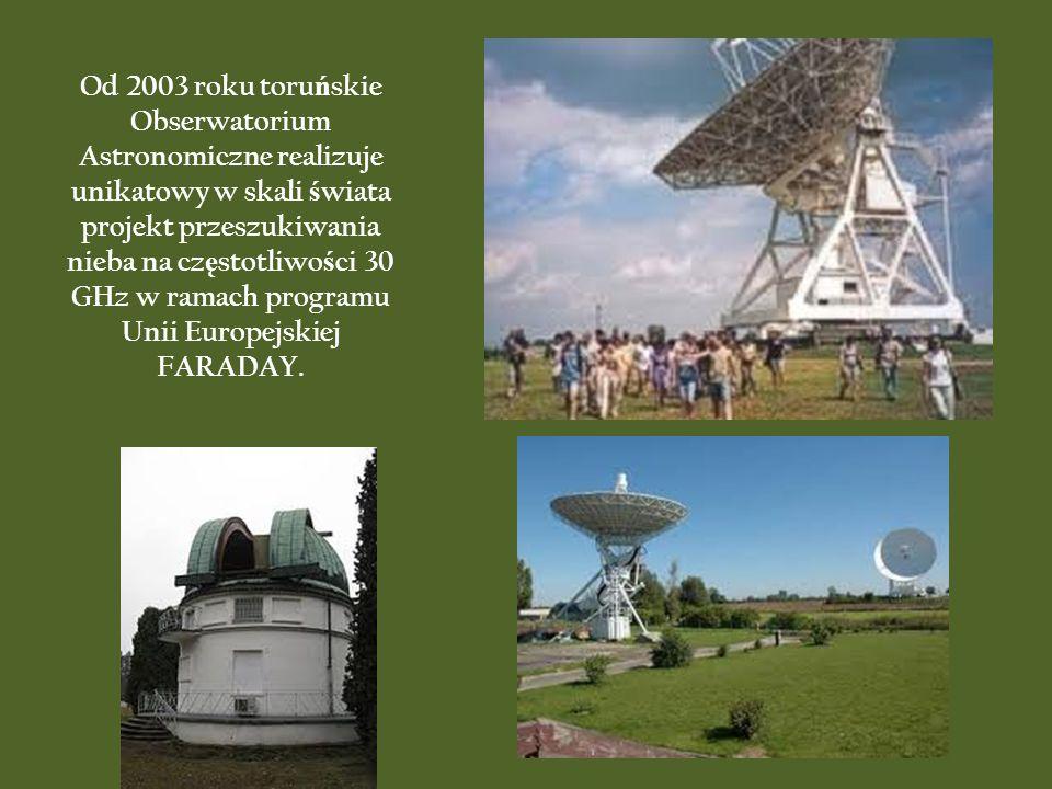 Od 2003 roku toru ń skie Obserwatorium Astronomiczne realizuje unikatowy w skali ś wiata projekt przeszukiwania nieba na cz ę stotliwo ś ci 30 GHz w r