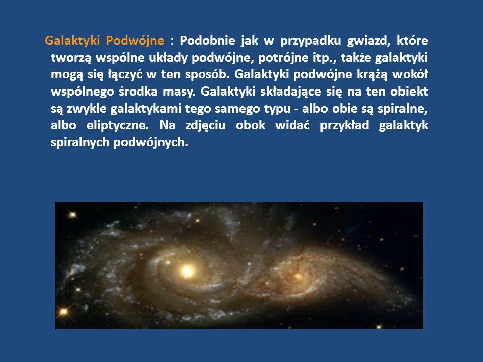 Galaktyki Podwójne : Podobnie jak w przypadku gwiazd, które tworzą wspólne układy podwójne, potrójne itp., także galaktyki mogą się łączyć w ten sposó