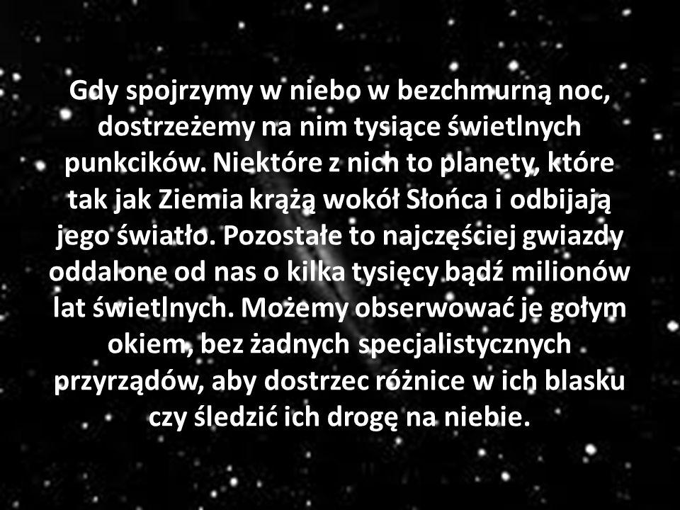 Gdy spojrzymy w niebo w bezchmurną noc, dostrzeżemy na nim tysiące świetlnych punkcików. Niektóre z nich to planety, które tak jak Ziemia krążą wokół