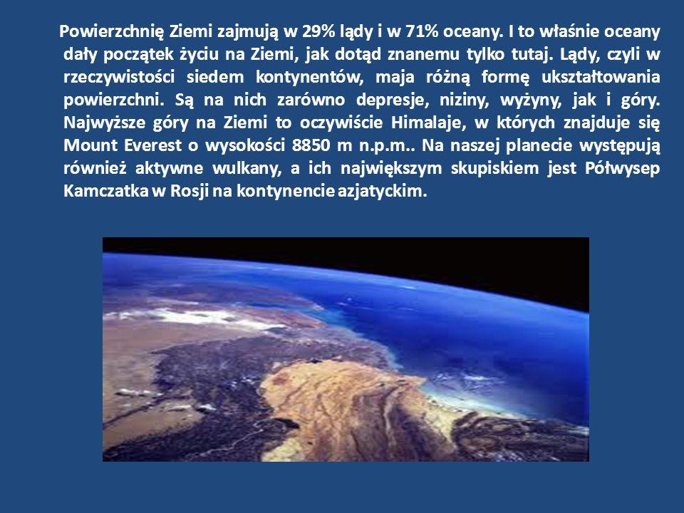 Powierzchnię Ziemi zajmują w 29% lądy i w 71% oceany. I to właśnie oceany dały początek życiu na Ziemi, jak dotąd znanemu tylko tutaj. Lądy, czyli w r