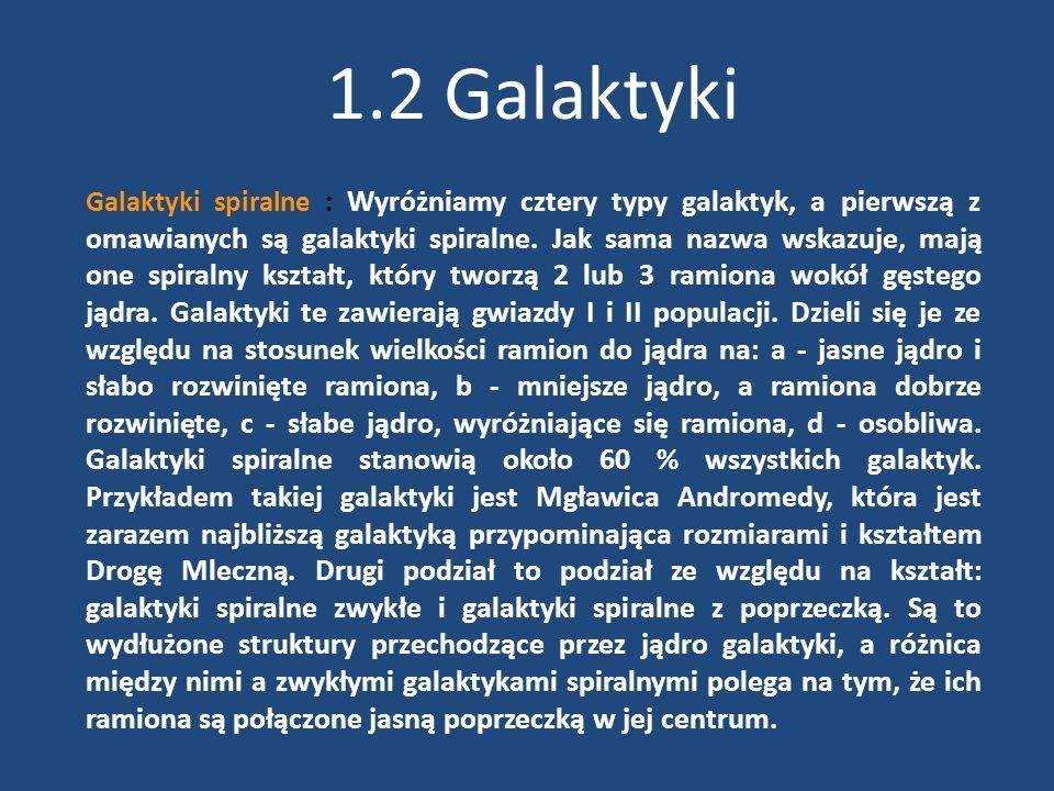 1.2 Galaktyki Galaktyki spiralne : Wyróżniamy cztery typy galaktyk, a pierwszą z omawianych są galaktyki spiralne. Jak sama nazwa wskazuje, mają one s