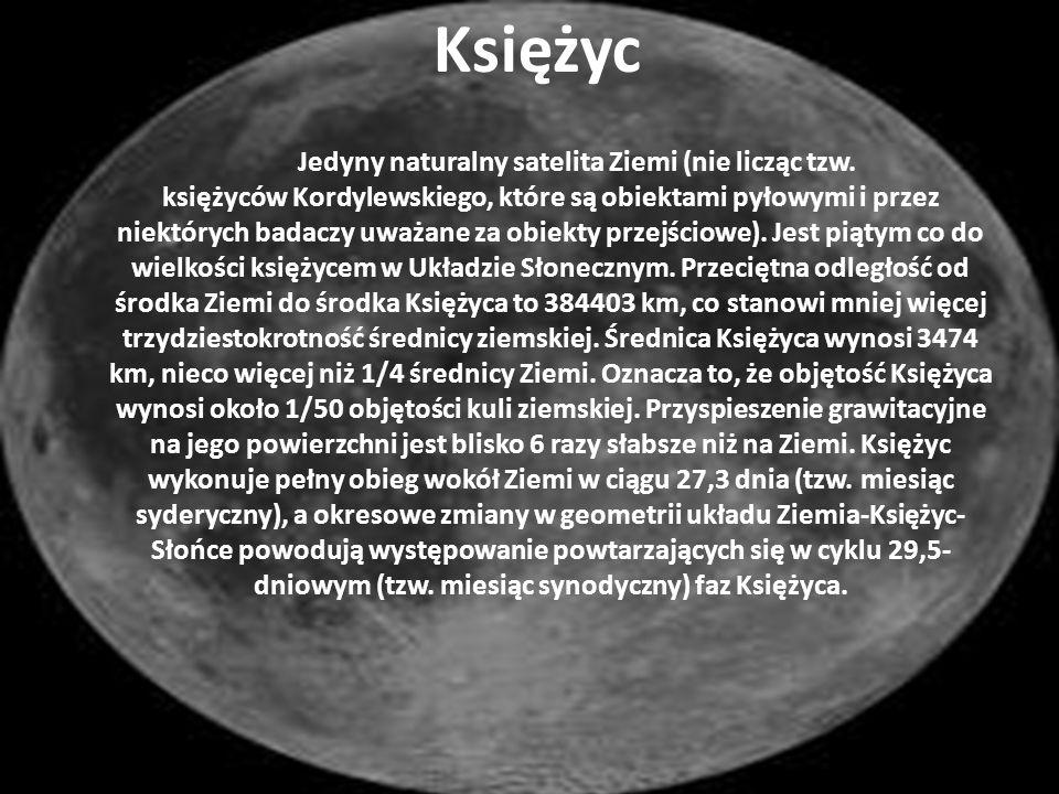 Księżyc Jedyny naturalny satelita Ziemi (nie licząc tzw. księżyców Kordylewskiego, które są obiektami pyłowymi i przez niektórych badaczy uważane za o