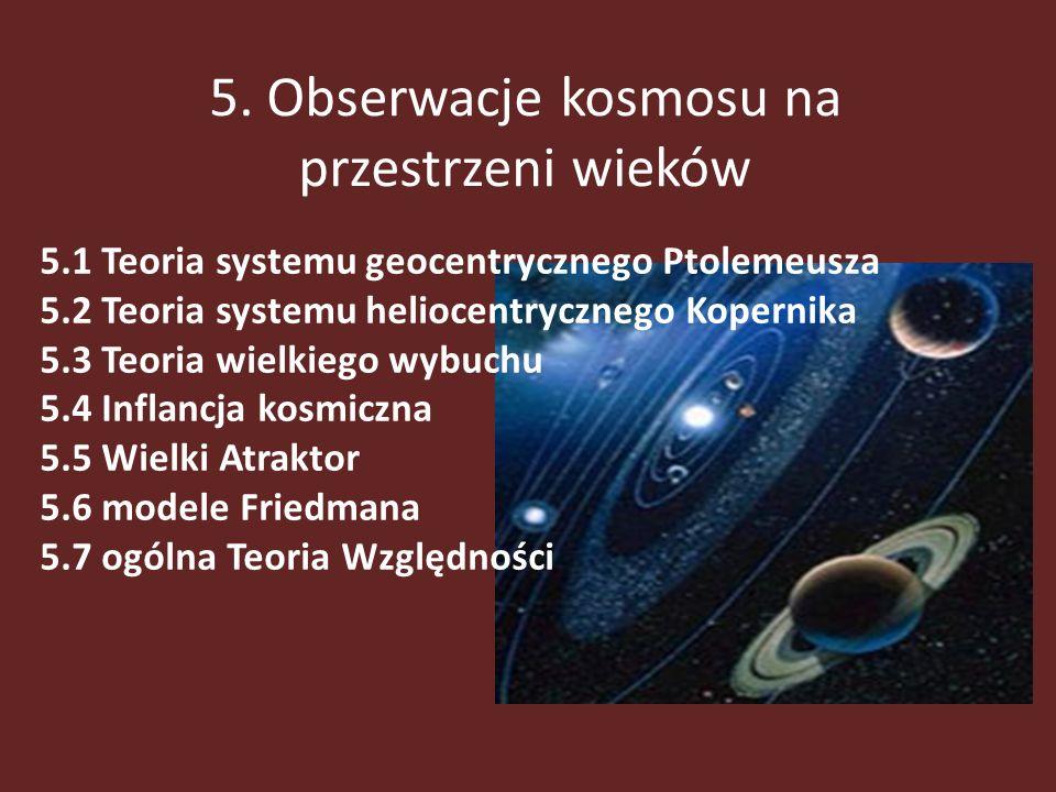 5. Obserwacje kosmosu na przestrzeni wieków 5.1 Teoria systemu geocentrycznego Ptolemeusza 5.2 Teoria systemu heliocentrycznego Kopernika 5.3 Teoria w