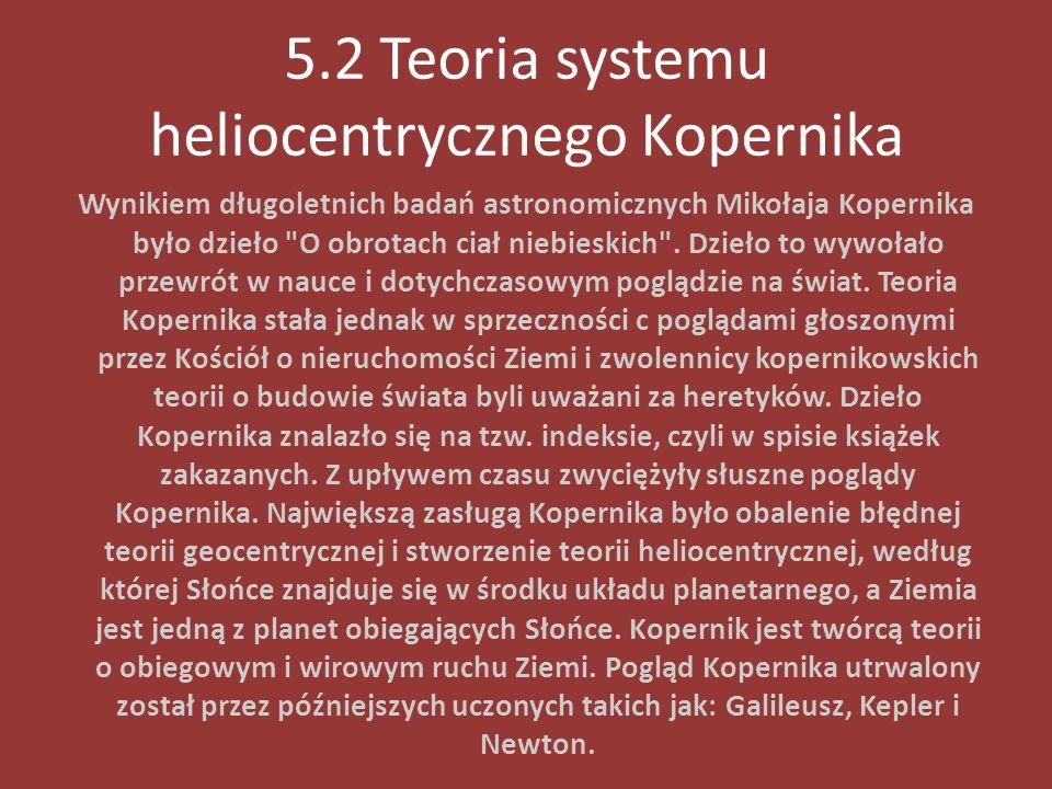 5.2 Teoria systemu heliocentrycznego Kopernika Wynikiem długoletnich badań astronomicznych Mikołaja Kopernika było dzieło
