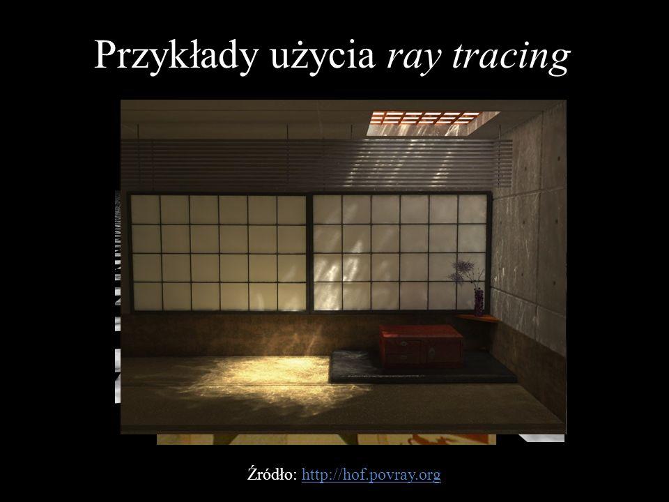 Źródło: http://hof.povray.org Przykłady użycia ray tracing