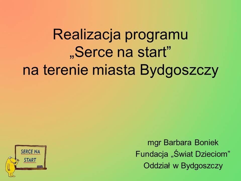Realizacja programu Serce na start na terenie miasta Bydgoszczy mgr Barbara Boniek Fundacja Świat Dzieciom Oddział w Bydgoszczy