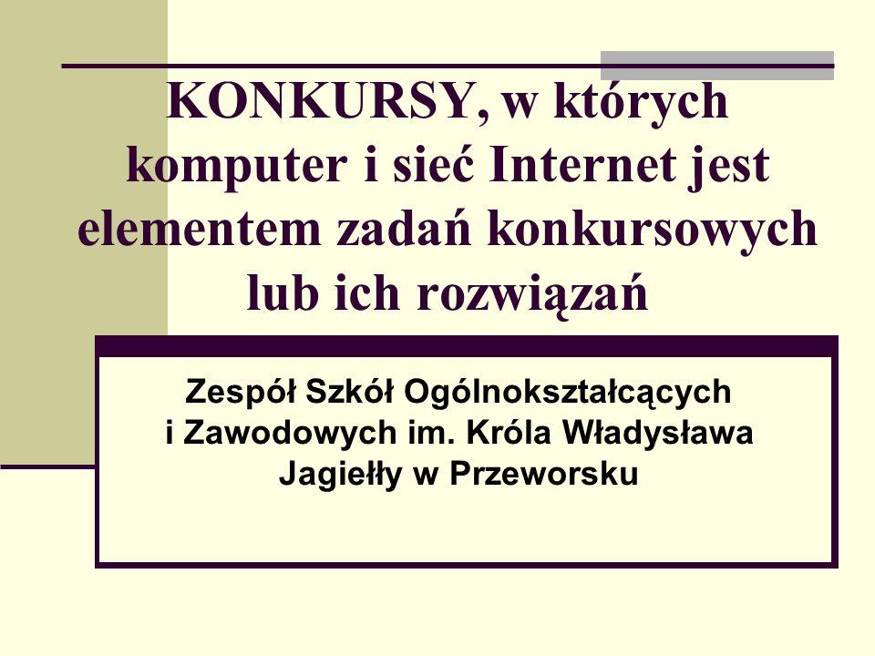 KONKURSY, w których komputer i sieć Internet jest elementem zadań konkursowych lub ich rozwiązań Zespół Szkół Ogólnokształcących i Zawodowych im.