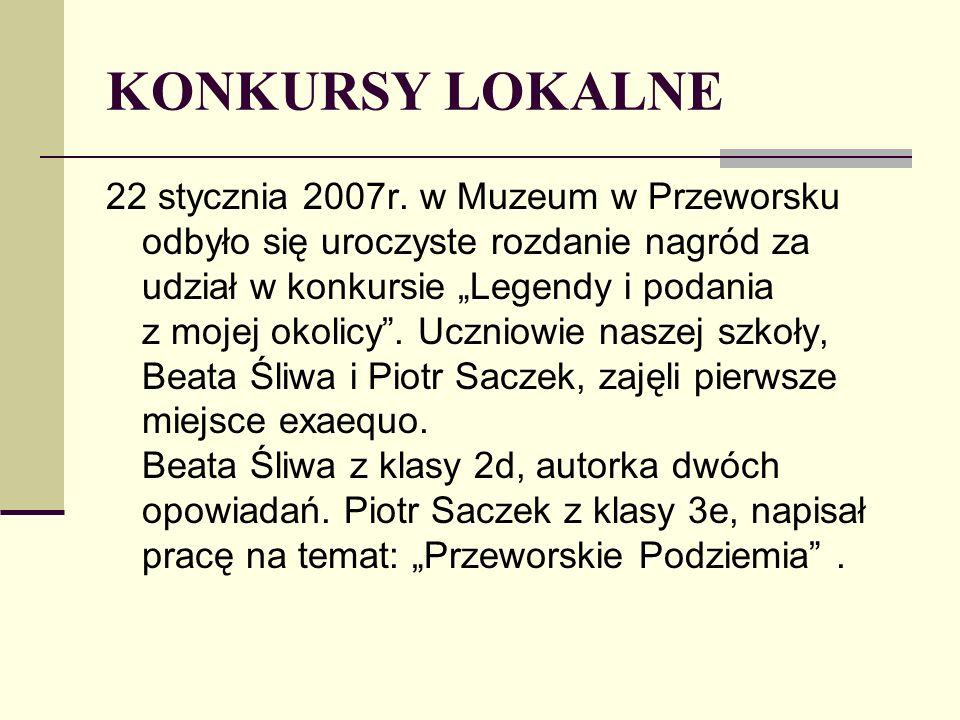 KONKURSY LOKALNE 22 stycznia 2007r. w Muzeum w Przeworsku odbyło się uroczyste rozdanie nagród za udział w konkursie Legendy i podania z mojej okolicy