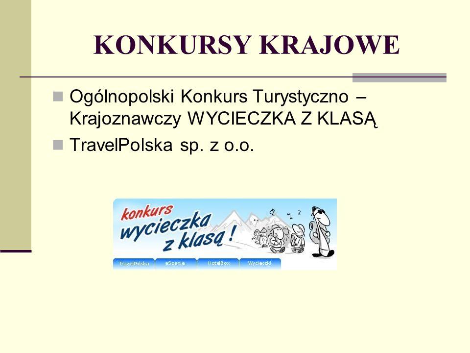 KONKURSY KRAJOWE Ogólnopolski Konkurs Turystyczno – Krajoznawczy WYCIECZKA Z KLASĄ TravelPolska sp. z o.o.