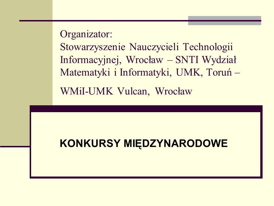 Organizator: Stowarzyszenie Nauczycieli Technologii Informacyjnej, Wrocław – SNTI Wydział Matematyki i Informatyki, UMK, Toruń – WMiI-UMK Vulcan, Wroc