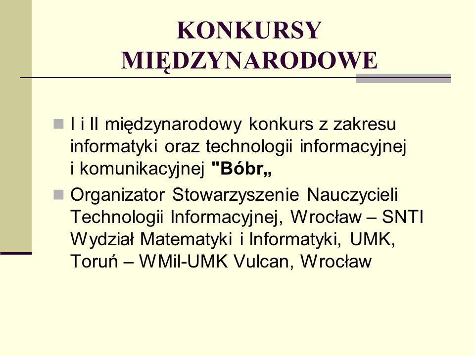 I i II międzynarodowy konkurs z zakresu informatyki oraz technologii informacyjnej i komunikacyjnej Bóbr Organizator Stowarzyszenie Nauczycieli Technologii Informacyjnej, Wrocław – SNTI Wydział Matematyki i Informatyki, UMK, Toruń – WMiI-UMK Vulcan, Wrocław