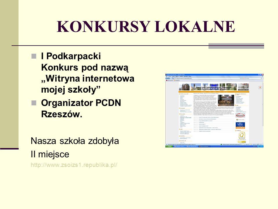 I Podkarpacki Konkurs pod nazwą Witryna internetowa mojej szkoły Organizator PCDN Rzeszów. Nasza szkoła zdobyła II miejsce http://www.zsoizs1.republik