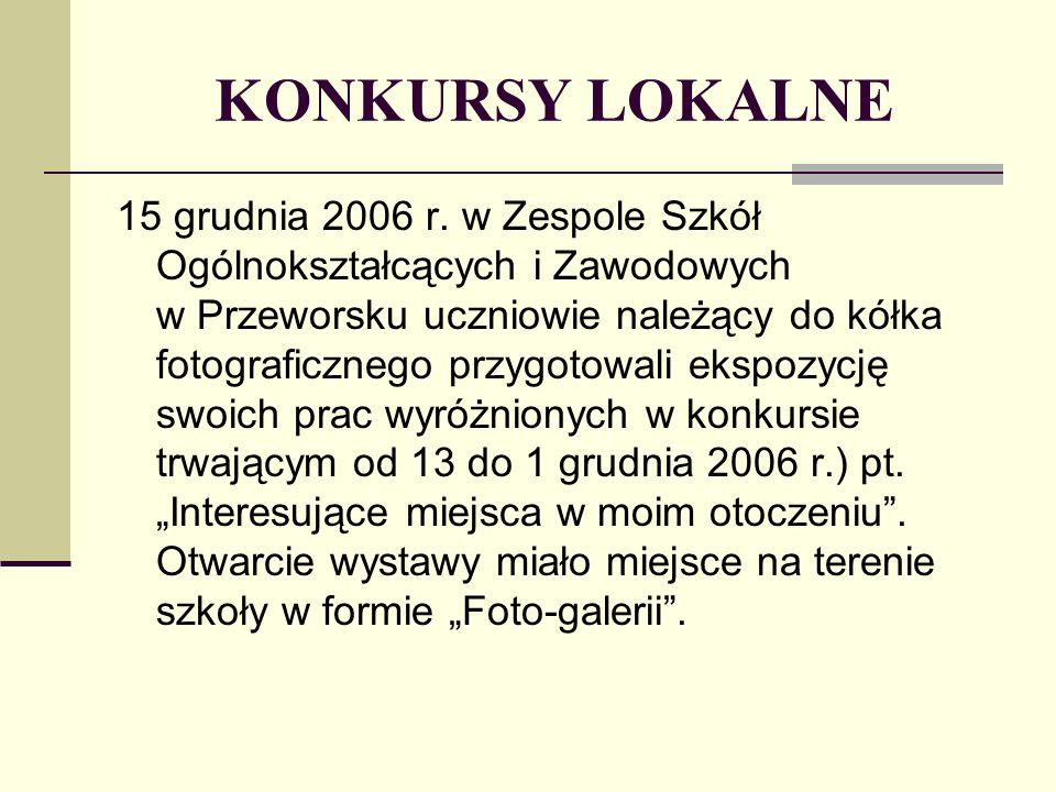 KONKURSY LOKALNE 15 grudnia 2006 r. w Zespole Szkół Ogólnokształcących i Zawodowych w Przeworsku uczniowie należący do kółka fotograficznego przygotow