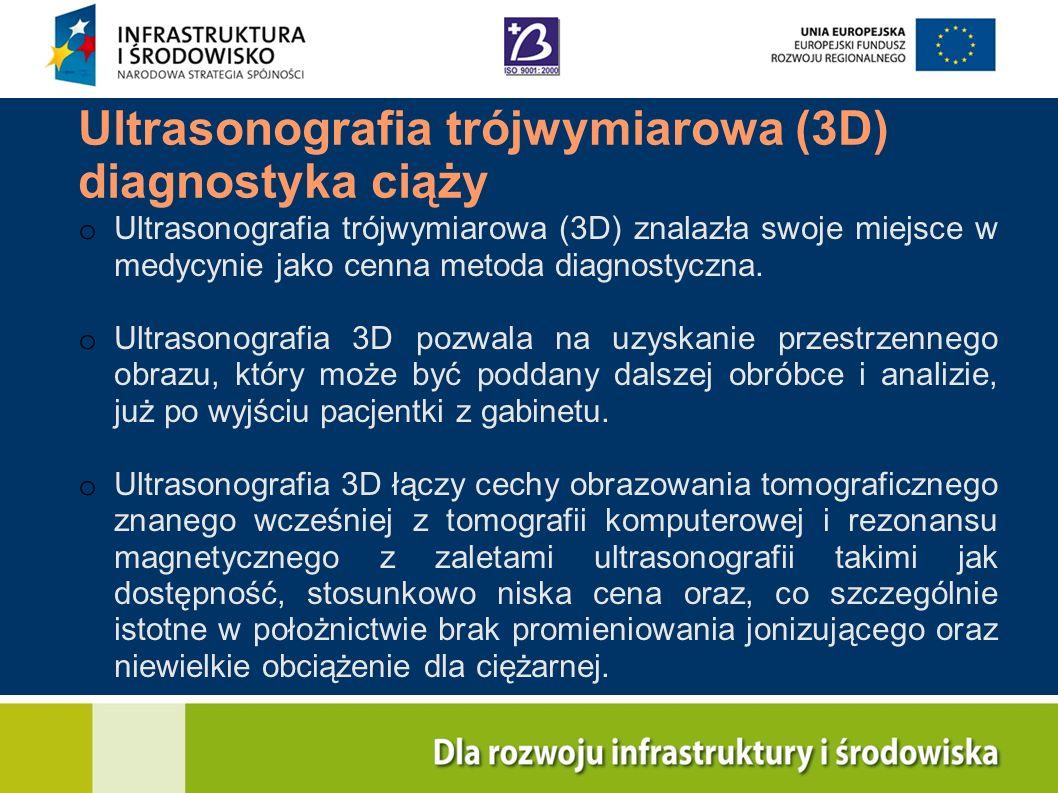 Ultrasonografia trójwymiarowa (3D) diagnostyka ciąży o Ultrasonografia trójwymiarowa (3D) znalazła swoje miejsce w medycynie jako cenna metoda diagnos