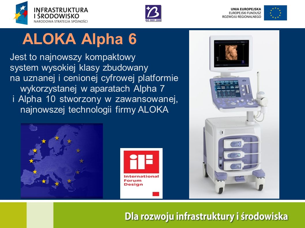 ALOKA Alpha 6 Jest to najnowszy kompaktowy system wysokiej klasy zbudowany na uznanej i cenionej cyfrowej platformie wykorzystanej w aparatach Alpha 7