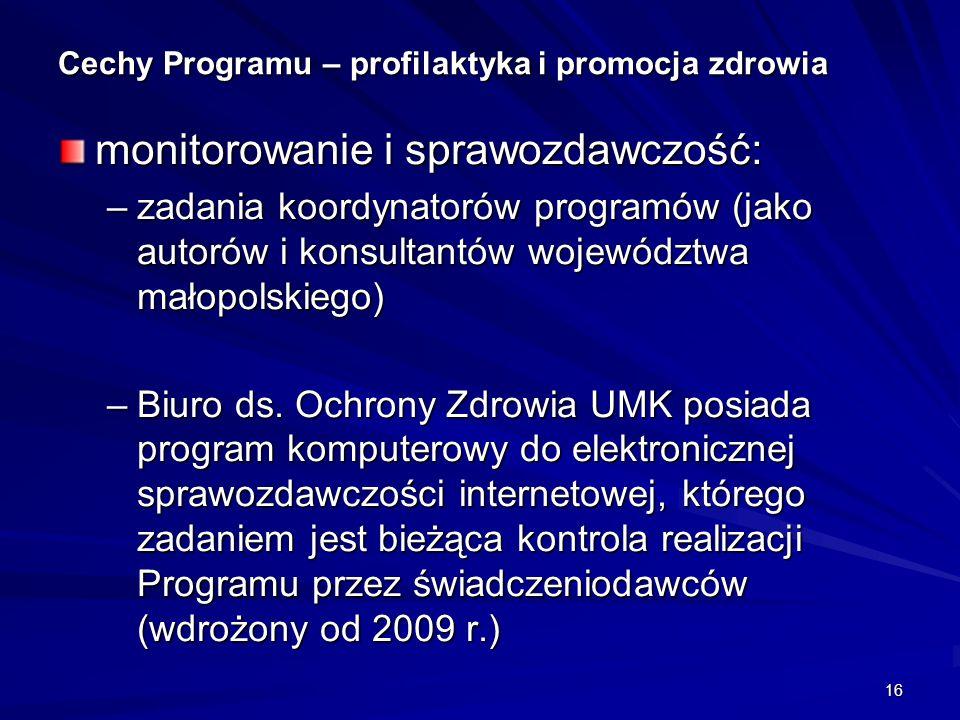 16 Cechy Programu – profilaktyka i promocja zdrowia monitorowanie i sprawozdawczość: –zadania koordynatorów programów (jako autorów i konsultantów woj