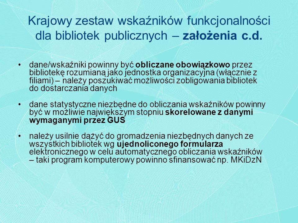 dane/wskaźniki powinny być obliczane obowiązkowo przez bibliotekę rozumianą jako jednostka organizacyjna (włącznie z filiami) – należy poszukiwać możl