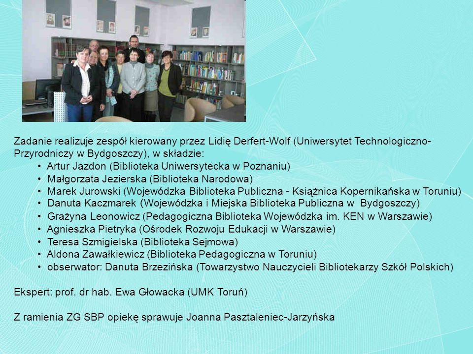 Zadanie realizuje zespół kierowany przez Lidię Derfert-Wolf (Uniwersytet Technologiczno- Przyrodniczy w Bydgoszczy), w składzie: Artur Jazdon (Bibliot