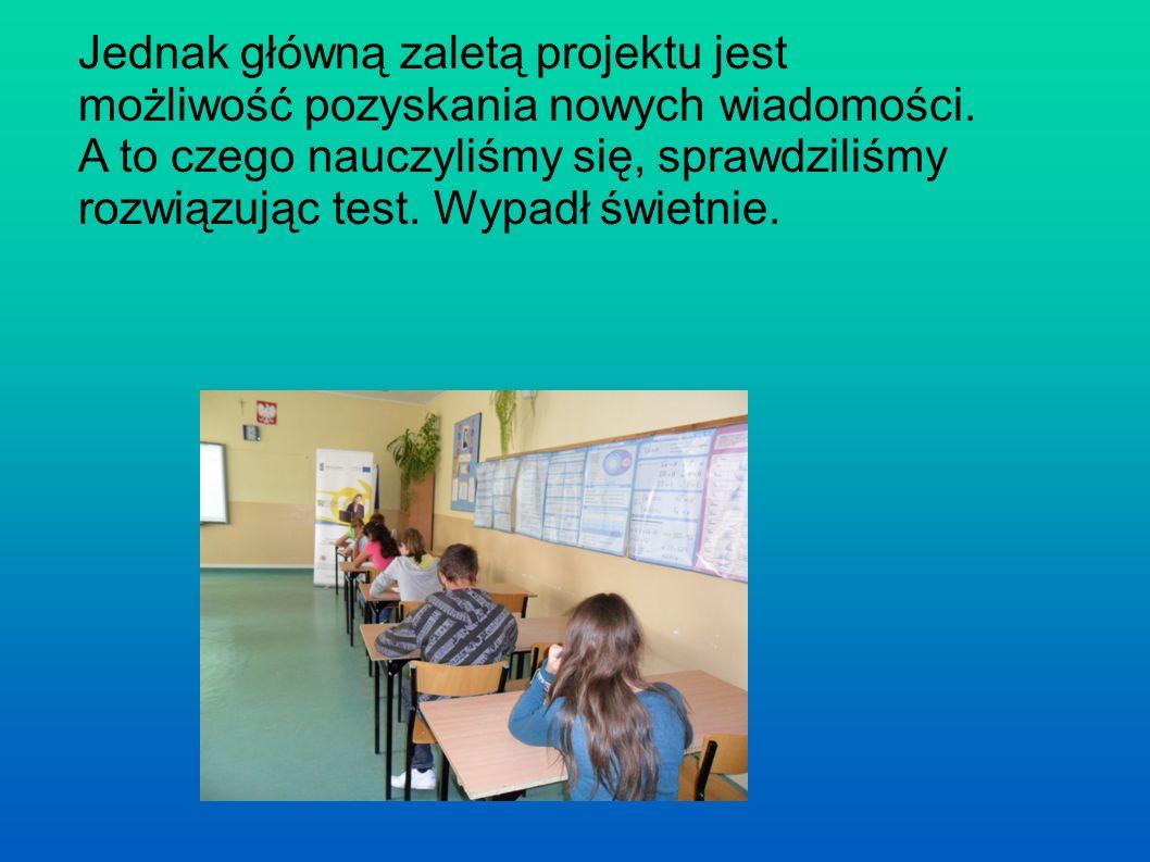 Jednak główną zaletą projektu jest możliwość pozyskania nowych wiadomości.