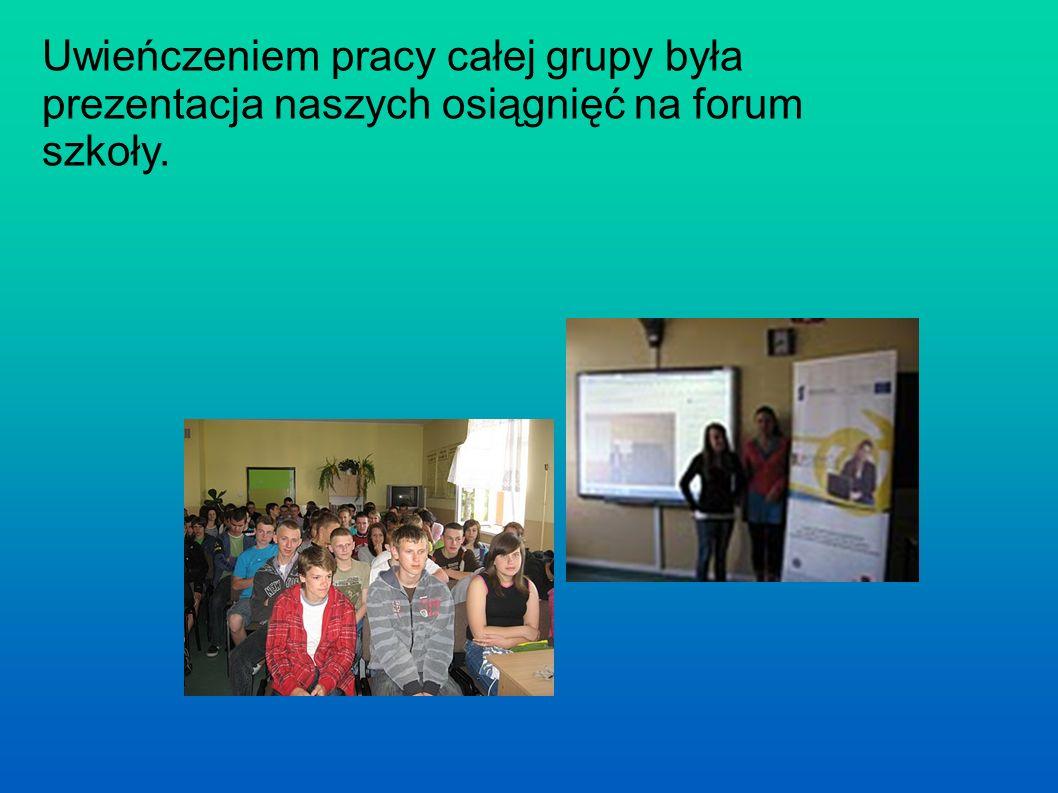 Uwieńczeniem pracy całej grupy była prezentacja naszych osiągnięć na forum szkoły.