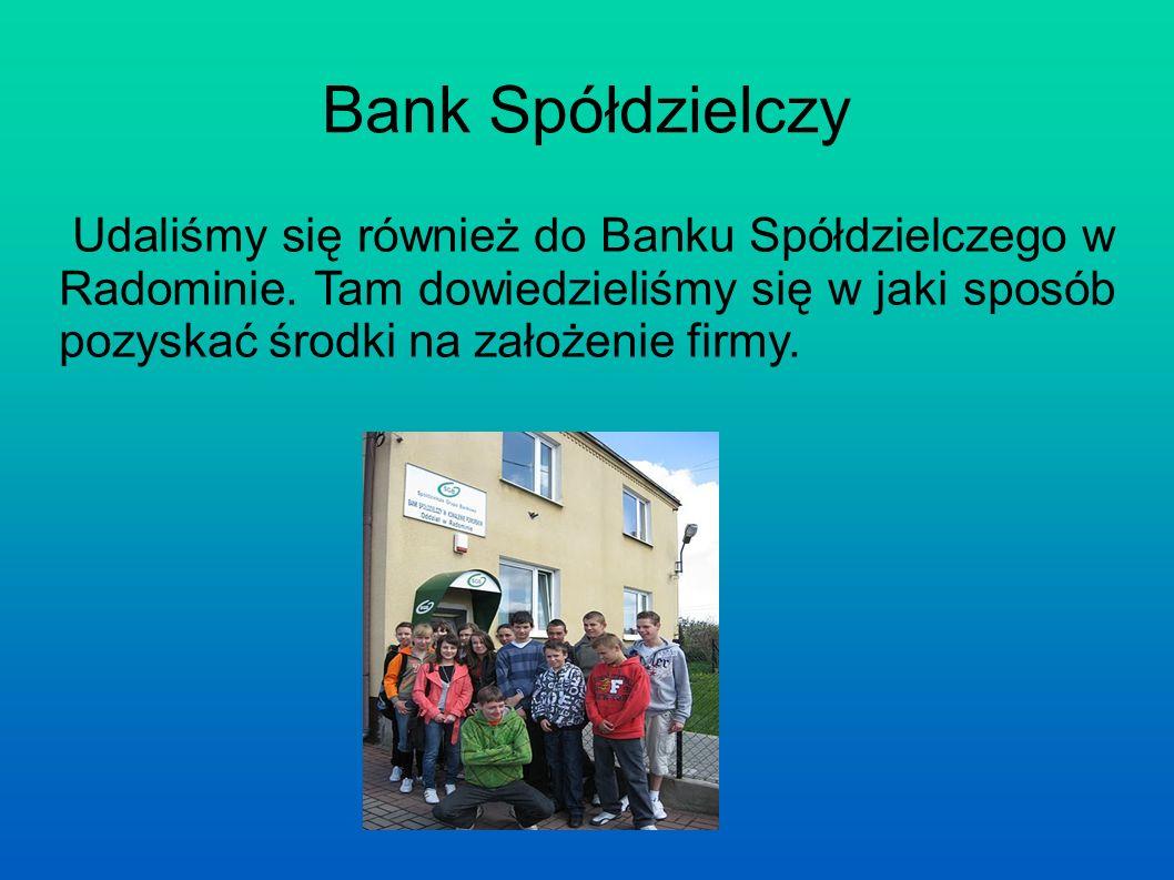 Bank Spółdzielczy Udaliśmy się również do Banku Spółdzielczego w Radominie.