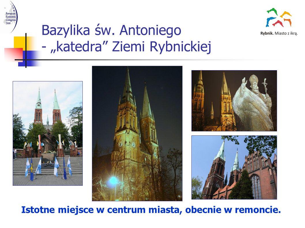 Bazylika św. Antoniego - katedra Ziemi Rybnickiej Istotne miejsce w centrum miasta, obecnie w remoncie.
