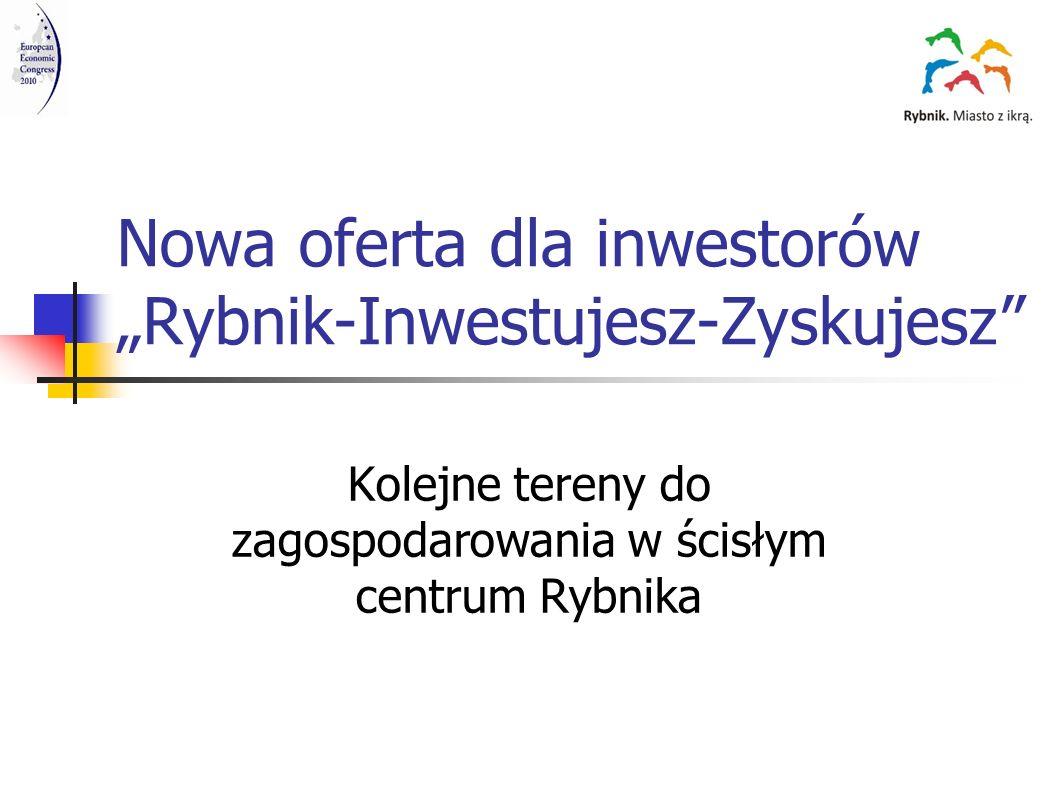 Nowa oferta dla inwestorów Rybnik-Inwestujesz-Zyskujesz Kolejne tereny do zagospodarowania w ścisłym centrum Rybnika