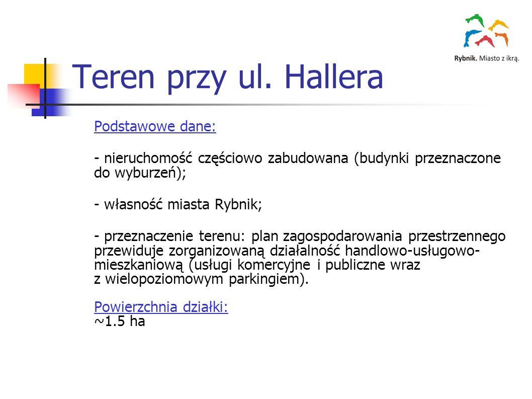 Teren przy ul. Hallera Podstawowe dane: - nieruchomość częściowo zabudowana (budynki przeznaczone do wyburzeń); - własność miasta Rybnik; - przeznacze