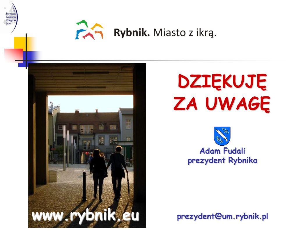 DZIĘKUJĘ ZA UWAGĘ Adam Fudali prezydent Rybnika prezydent@um.rybnik.pl www.rybnik.eu