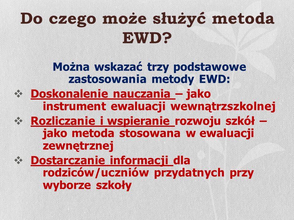 Do czego może służyć metoda EWD? Można wskazać trzy podstawowe zastosowania metody EWD: Doskonalenie nauczania – jako instrument ewaluacji wewnątrzszk