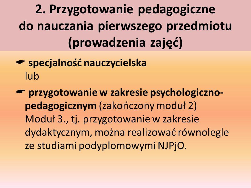 2. Przygotowanie pedagogiczne do nauczania pierwszego przedmiotu (prowadzenia zajęć) specjalność nauczycielska lub przygotowanie w zakresie psychologi