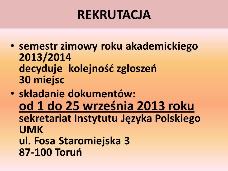 REKRUTACJA semestr zimowy roku akademickiego 2013/2014 decyduje kolejność zgłoszeń 30 miejsc składanie dokumentów: od 1 do 25 września 2013 roku sekre
