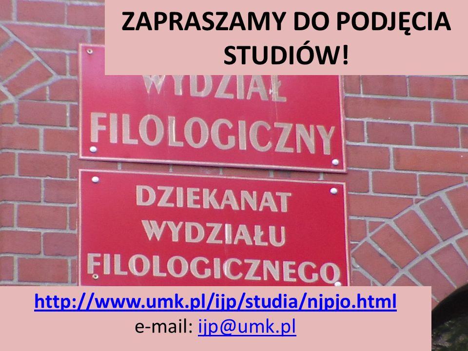 ZAPRASZAMY DO PODJĘCIA STUDIÓW! http://www.umk.pl/ijp/studia/njpjo.html http://www.umk.pl/ijp/studia/njpjo.html e-mail: ijp@umk.plijp@umk.pl