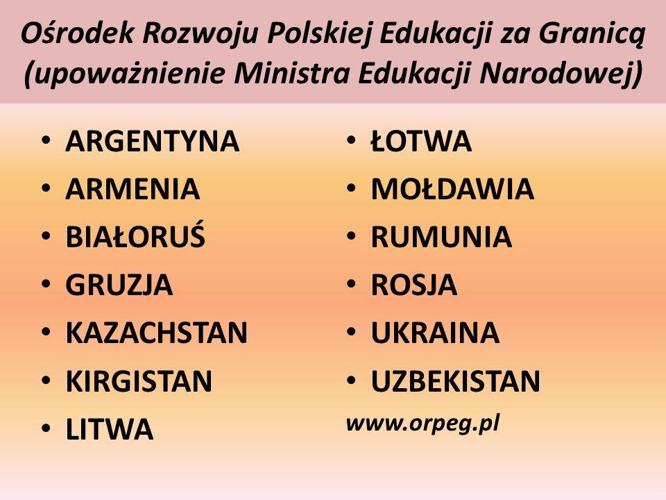 Ośrodek Rozwoju Polskiej Edukacji za Granicą (upoważnienie Ministra Edukacji Narodowej) ARGENTYNA ARMENIA BIAŁORUŚ GRUZJA KAZACHSTAN KIRGISTAN LITWA Ł