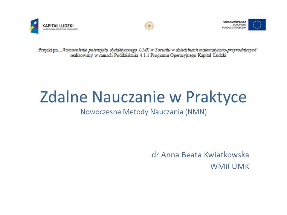 Zdalne Nauczanie w Praktyce Nowoczesne Metody Nauczania (NMN) dr Anna Beata Kwiatkowska WMiI UMK