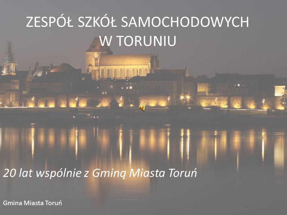 ZESPÓŁ SZKÓŁ SAMOCHODOWYCH W TORUNIU 20 lat wspólnie z Gminą Miasta Toruń Gmina Miasta Toruń