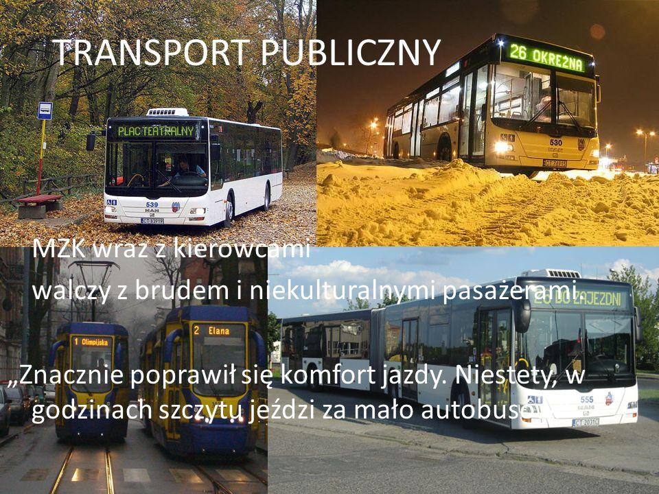 TRANSPORT PUBLICZNY MZK wraz z kierowcami walczy z brudem i niekulturalnymi pasażerami. Znacznie poprawił się komfort jazdy. Niestety, w godzinach szc