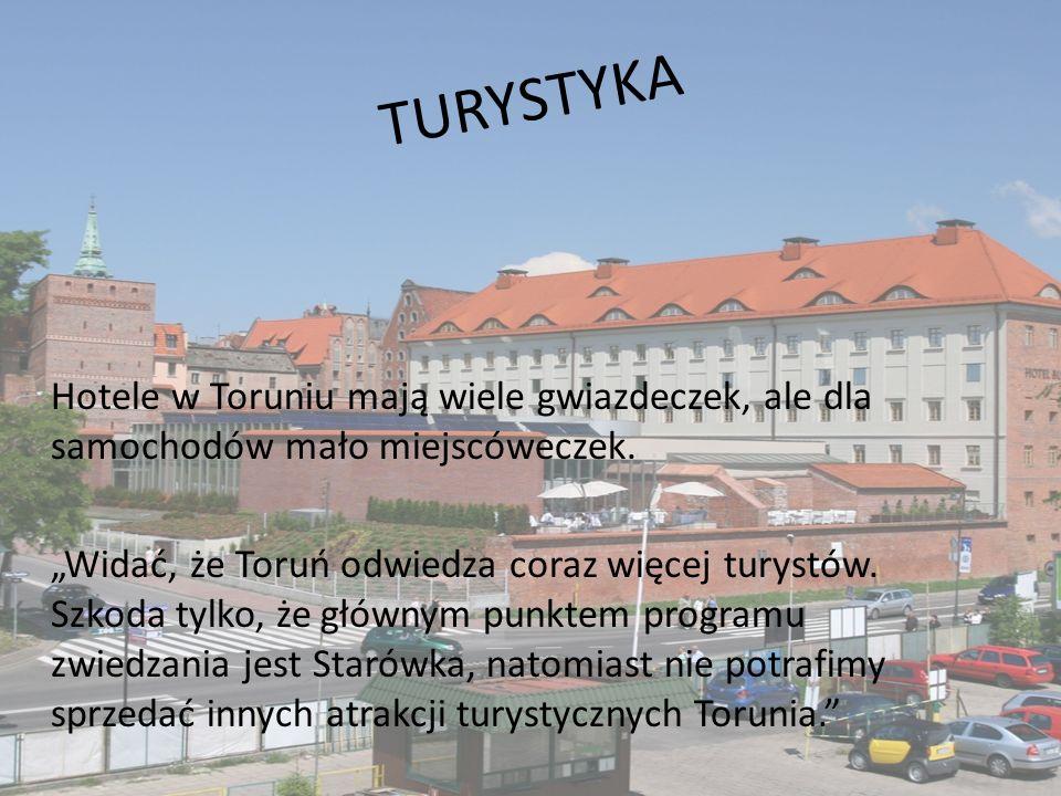 T U R Y S T Y K A Hotele w Toruniu mają wiele gwiazdeczek, ale dla samochodów mało miejscóweczek. Widać, że Toruń odwiedza coraz więcej turystów. Szko