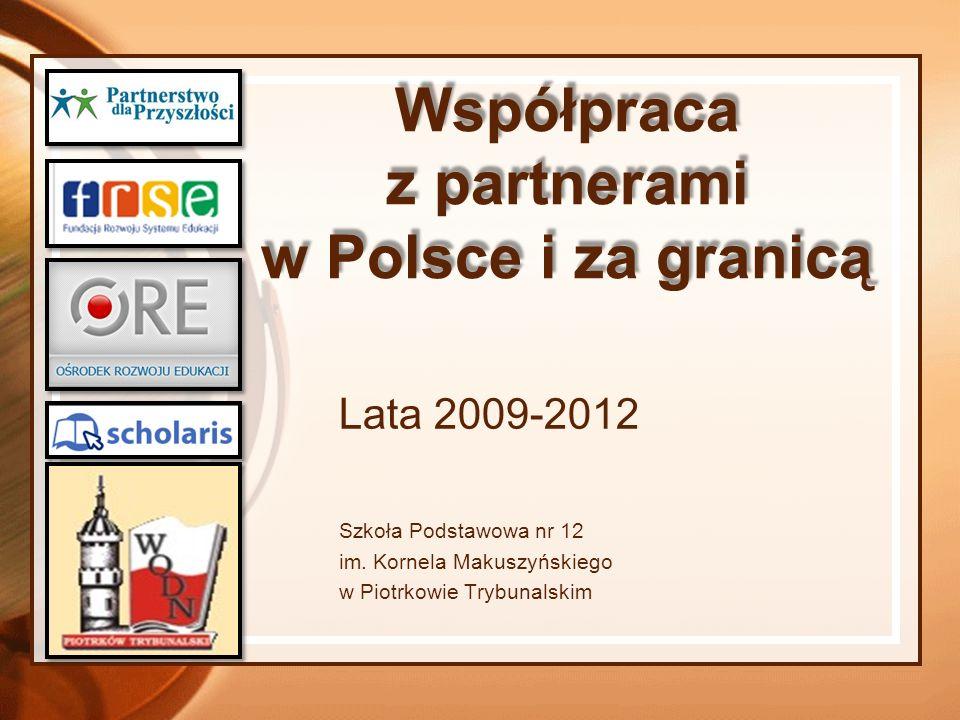 Współpraca z partnerami w Polsce i za granicą Lata 2009-2012 Szkoła Podstawowa nr 12 im. Kornela Makuszyńskiego w Piotrkowie Trybunalskim