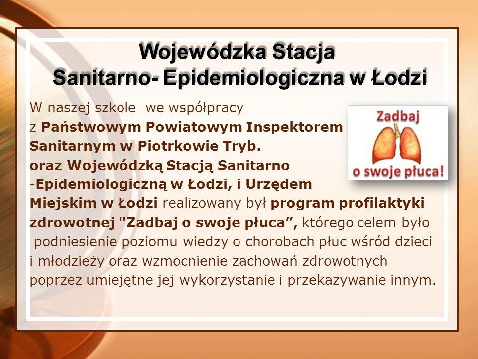 W naszej szkole we współpracy z Państwowym Powiatowym Inspektorem Sanitarnym w Piotrkowie Tryb. oraz Wojewódzką Stacją Sanitarno -Epidemiologiczną w Ł