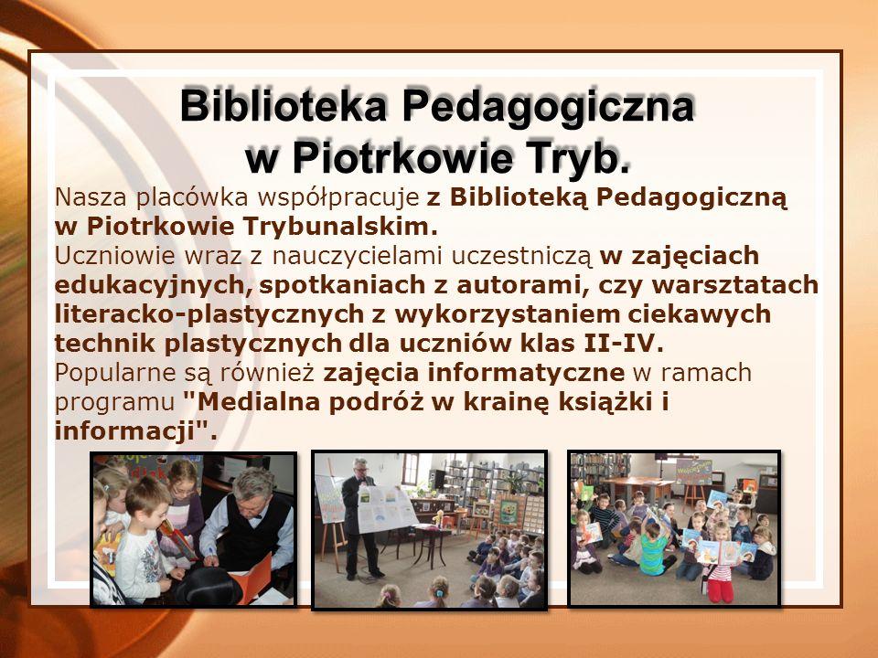Nasza placówka współpracuje z Biblioteką Pedagogiczną w Piotrkowie Trybunalskim. Uczniowie wraz z nauczycielami uczestniczą w zajęciach edukacyjnych,