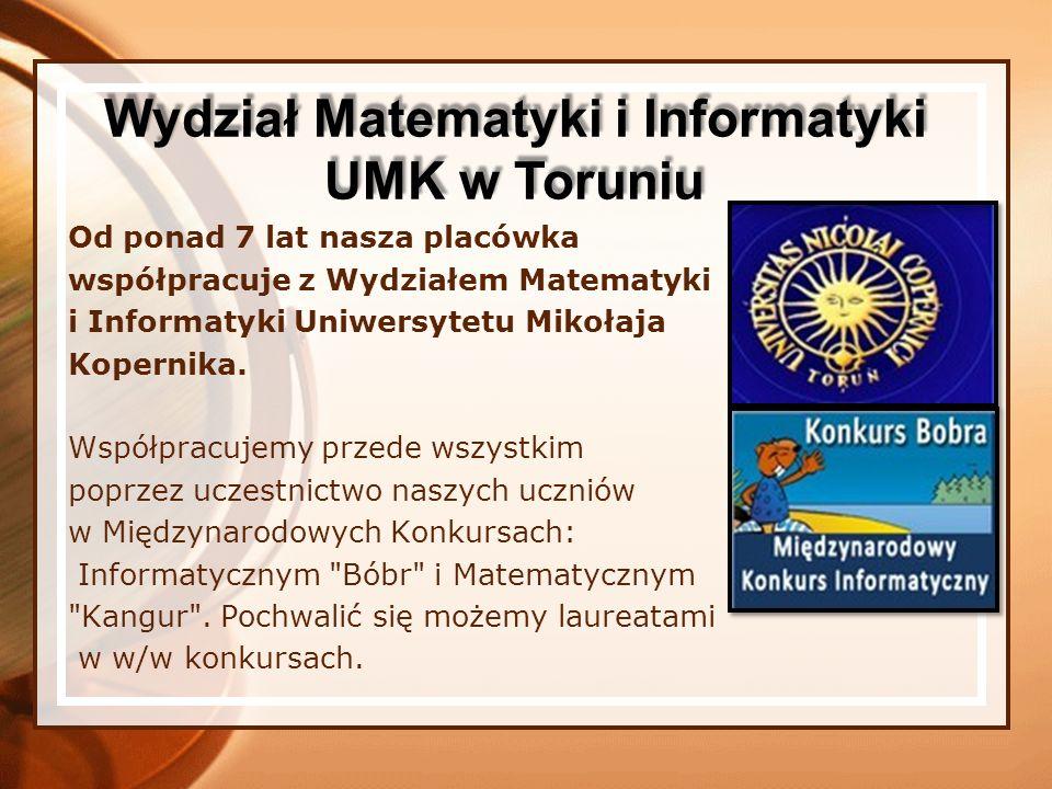 Od ponad 7 lat nasza placówka współpracuje z Wydziałem Matematyki i Informatyki Uniwersytetu Mikołaja Kopernika. Współpracujemy przede wszystkim poprz