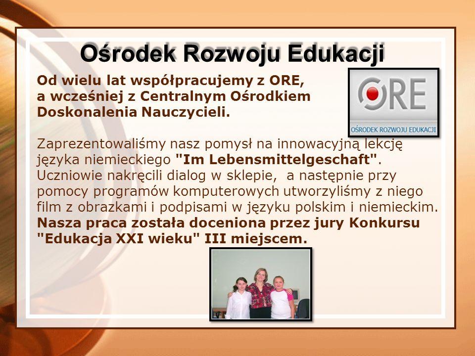 Od wielu lat współpracujemy z ORE, a wcześniej z Centralnym Ośrodkiem Doskonalenia Nauczycieli. Zaprezentowaliśmy nasz pomysł na innowacyjną lekcję ję