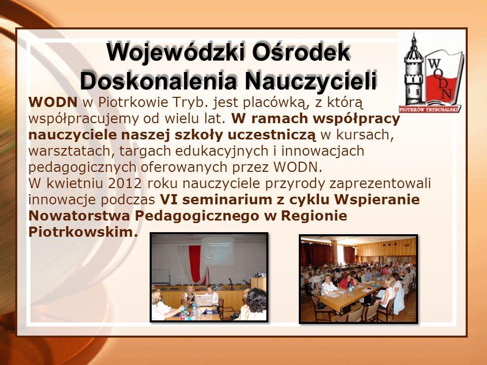 WODN w Piotrkowie Tryb. jest placówką, z którą współpracujemy od wielu lat. W ramach współpracy nauczyciele naszej szkoły uczestniczą w kursach, warsz