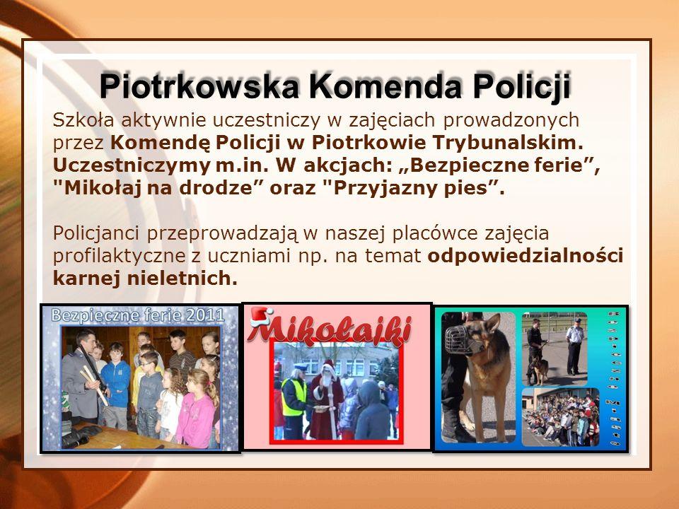 Szkoła aktywnie uczestniczy w zajęciach prowadzonych przez Komendę Policji w Piotrkowie Trybunalskim. Uczestniczymy m.in. W akcjach: Bezpieczne ferie,