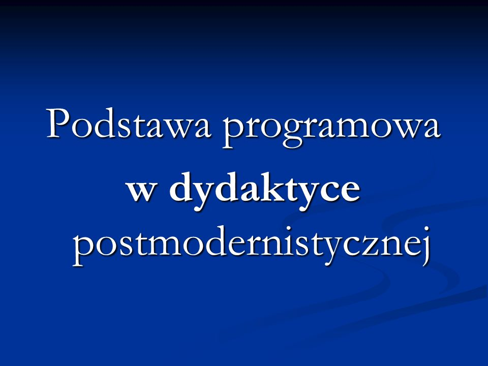 Podstawa programowa w dydaktyce postmodernistycznej