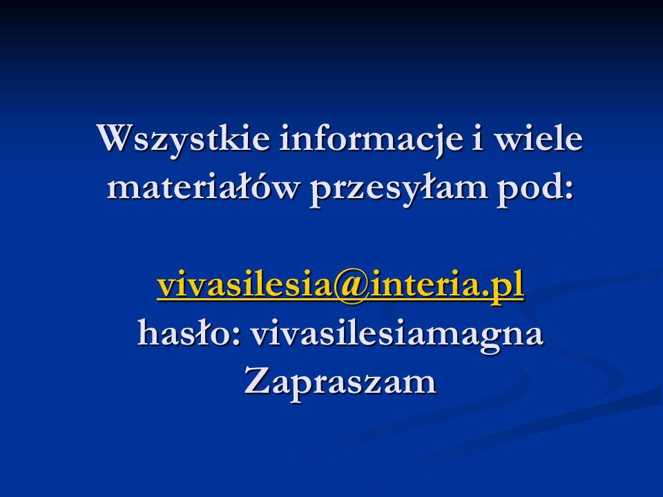 Wszystkie informacje i wiele materiałów przesyłam pod: vivasilesia@interia.pl hasło: vivasilesiamagna Zapraszam vivasilesia@interia.pl